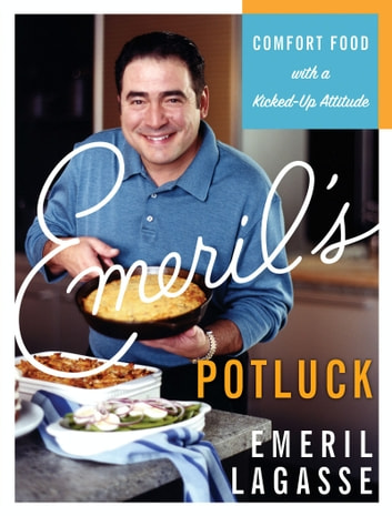 Emeril's Potluck - Comfort Food with a Kicked-Up Attitude ebook by Emeril Lagasse