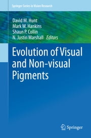 Evolution of Visual and Non-visual Pigments ebook by David M. Hunt,Mark W. Hankins,N. Justin Marshall,Shaun P Collin
