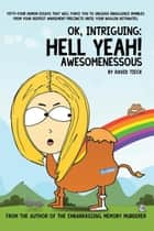 Ok, Intriguing: - Hell Yeah! Awesomenessous ebook by David Tieck