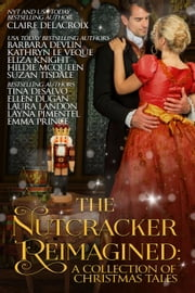 The Nutcracker Reimagined: A Collection of Christmas Tales ebook by Suzan Tisdale, Layna Pimentel, Kathryn Le Veque,...