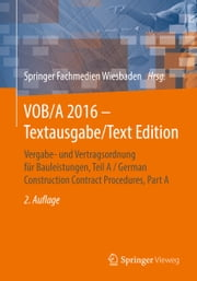 VOB/A 2016 - Textausgabe/Text Edition - Vergabe- und Vertragsordnung für Bauleistungen, Teil A / German Construction Contract Procedures, Part A ebook by Springer Fachmedien Wiesbaden