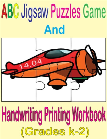 ABC Jigsaw Puzzles Game And Handwriting Printing Workbook (Grades K-2) ebook by Silvia Patt