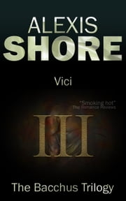 Vici - The Bacchus Trilogy, #3 ebook by Alexis Shore