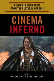 Cinema Inferno - Celluloid Explosions from the Cultural Margins ebook by Robert G. Weiner,John Cline