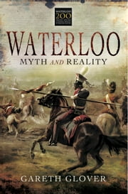 Waterloo - Myth and Reality ebook by Gareth Glover