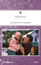 Good With Children ebook by Margot Early