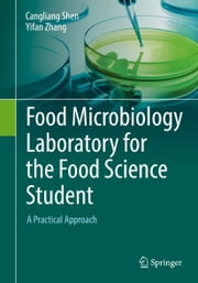 Food Microbiology Laboratory for the Food Science Student - A Practical Approach ebook by Cangliang Shen, Yifan Zhang