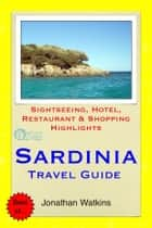 Sardinia, Italy Travel Guide - Sightseeing, Hotel, Restaurant & Shopping Highlights (Illustrated) ebook by Jonathan Watkins