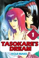 TASOKARE'S DREAM - Volume 1 ebook by Koji Maki