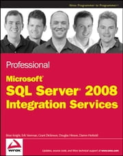 Professional Microsoft SQL Server 2008 Integration Services ebook by Brian Knight,Erik Veerman,Grant Dickinson,Douglas Hinson,Darren Herbold