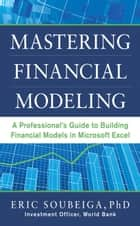 Mastering Financial Modeling: A Professional's Guide to Building Financial Models in Excel ebook by Eric Soubeiga