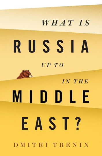 What Is Russia Up To in the Middle East? ebook by Dmitri Trenin