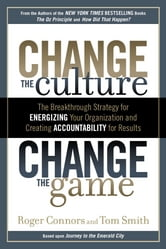 Change the Culture, Change the Game - The Breakthrough Strategy for Energizing Your Organization and Creating Accounta bility for Results ebook by Roger Connors,Tom Smith
