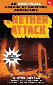 The Nether Attack - An Unofficial League of Griefers Adventure, #5 ebook by Winter Morgan