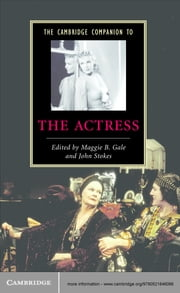 The Cambridge Companion to the Actress ebook by Maggie B. Gale,John Stokes