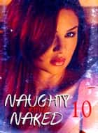 Naughty and Naked - A sexy photo book - Volume 10 ebook by Louise Miller