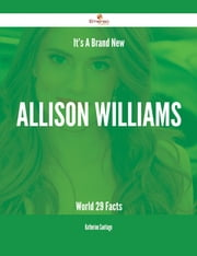 It's A Brand New Allison Williams World - 29 Facts ebook by Katherine Santiago