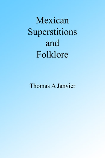 Mexican Superstions and Folklore ebook by Thomas A Janvier