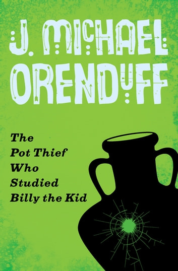 The Pot Thief Who Studied Billy the Kid ebook by J. Michael Orenduff