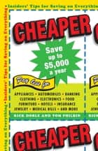 Cheaper - Insiders' Tips for Saving on Everything ebook by Rick Doble, Tom Philbin