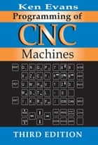 Programming of CNC Machines ebook by Ken Evans
