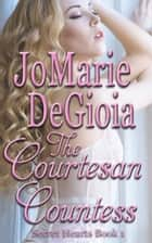 The Courtesan Countess ebook by JoMarie DeGioia