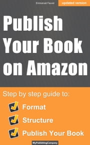 Publish Your Book On Amazon - Solution to Successfully Format, Structure & Publish Your EBook ebook by Emmanuel Fauvel