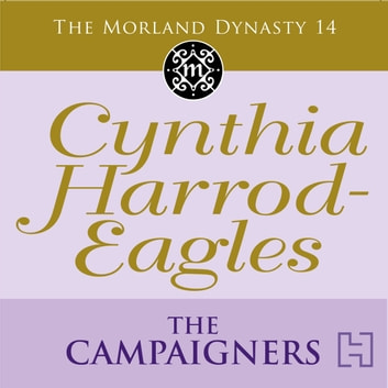 The Campaigners - The Morland Dynasty, Book 14 audiobook by Cynthia Harrod-Eagles