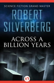 Across a Billion Years ebook by Robert Silverberg