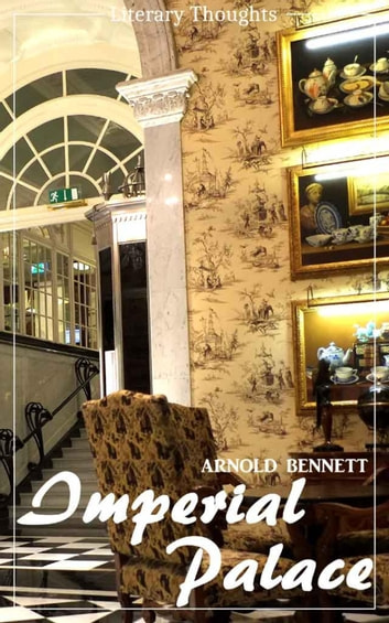 Imperial Palace (Arnold Bennett) (Literary Thoughts Edition) eBook by Arnold Bennett