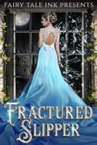 Fractured Slipper - Fairy Tale Ink, #2 ebook by Adrienne Monson, Lehua Parker, Liz Isaacson,...