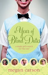 "A Year of Blind Dates - A Single Girl's Search for ""The One"" ebook by Megan Carson"