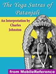 The Yoga Sutras Of Patanjali: An Interpretation By Charles Johnston (Mobi Classics) ebook by Patanjali,Charles Johnston (Interpretation)