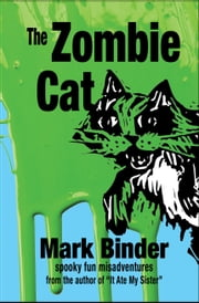 The Zombie Cat - spooky fun misadventures ebook by Mark Binder