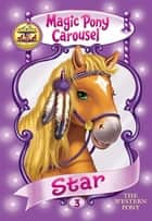 Magic Pony Carousel #3: Star the Western Pony ebook by Poppy Shire,Ron Berg