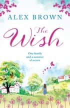 The Wish: The most heart-warming feel-good read you need in 2018 ebook by Alex Brown