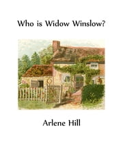 Who Is Widow Winslow? ebook by Arlene Hill
