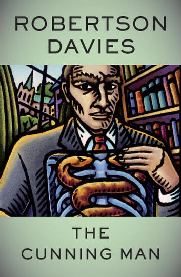 The Cunning Man ebook by Robertson Davies