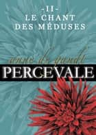 Percevale: II. Le Chant des méduses ebook by Anne de Gandt