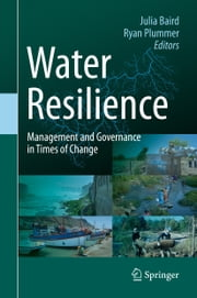 Water Resilience - Management and Governance in Times of Change ebook by Julia Baird, Ryan Plummer
