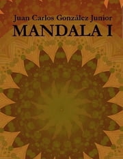 Mandala I ebook by Juan Carlos González Junior
