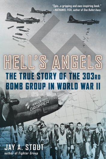 Hell's Angels - The True Story of the 303rd Bomb Group in World War II ebook by Jay A. Stout