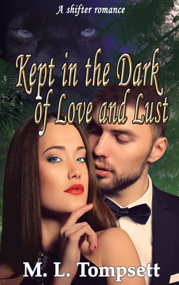 Kept in the Dark of Love and Lust ebook by M L Tompsett