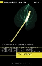 Simone Weil and Theology ebook by Professor A. Rebecca Rozelle-Stone,Professor Lucian Stone