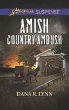 Amish Country Ambush (Mills & Boon Love Inspired Suspense) (Amish Country Justice, Book 4) ebook by Dana R. Lynn