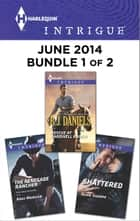 Harlequin Intrigue June 2014 - Bundle 1 of 2 - Rescue at Cardwell Ranch\The Renegade Rancher\Shattered ebook by B.J. Daniels, Angi Morgan, Alice Sharpe