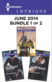 Harlequin Intrigue June 2014 - Bundle 1 of 2 - Rescue at Cardwell Ranch\The Renegade Rancher\Shattered ebook by B.J. Daniels,Angi Morgan,Alice Sharpe