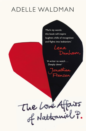 The Love Affairs of Nathaniel P. ebook by Adelle Waldman