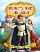 Beauty and the Beast - Uncle Moon's Fairy Tales ebook by Anuj Chawla