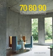 70/80/90 Iconic Australian Houses - Three decades of domestic architecture ebook by Karen McCartney